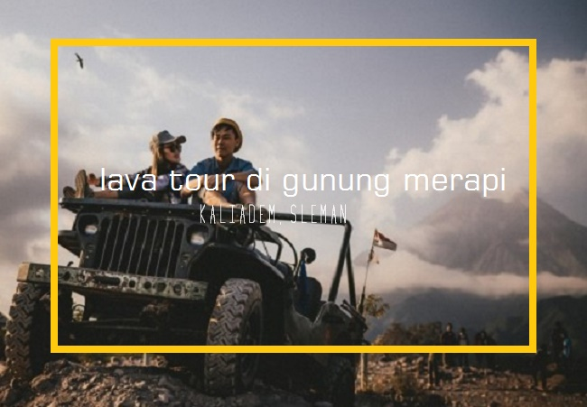 17 Tempat wisata di Yogyakarta Terpopuler - Lava Tour di Gunung Merapi