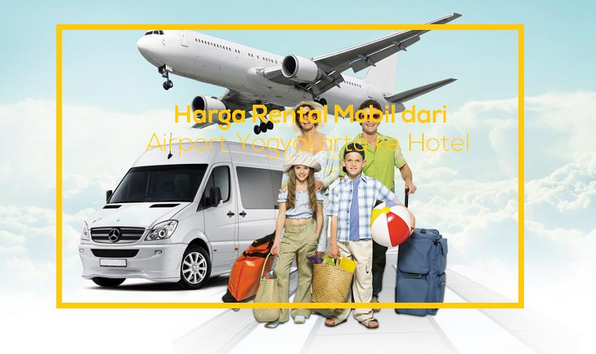 Harga Rental Mobil dari Airport Yogyakarta ke Hotel Hanya ...