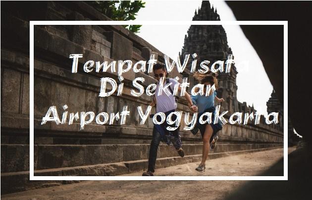 Inilah 5 Tempat Wisata Di Sekitar Airport Yogyakarta Paling